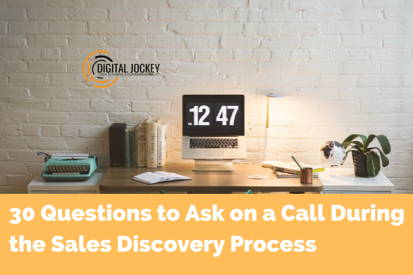 30 Questions to Ask on a Call During the Sales Discovery Process